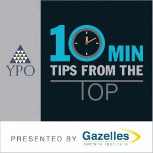 YPO 10 Minute Tips from the Top Presented by Gazelles